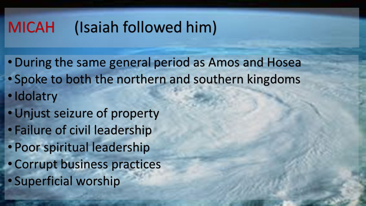 MICAH (Isaiah followed him)