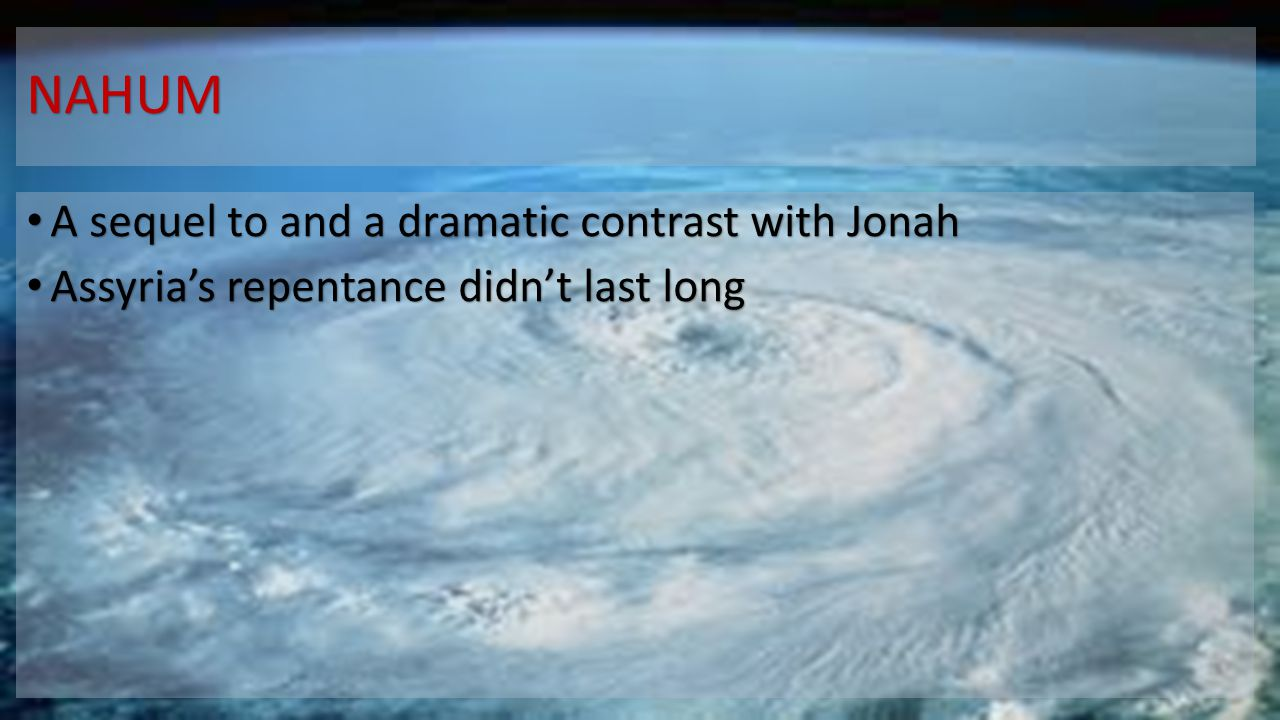 NAHUM A sequel to and a dramatic contrast with Jonah