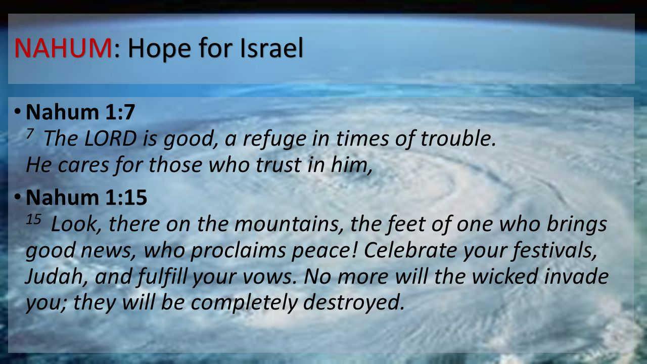 NAHUM: Hope for Israel Nahum 1:7 7 The LORD is good, a refuge in times of trouble. He cares for those who trust in him,