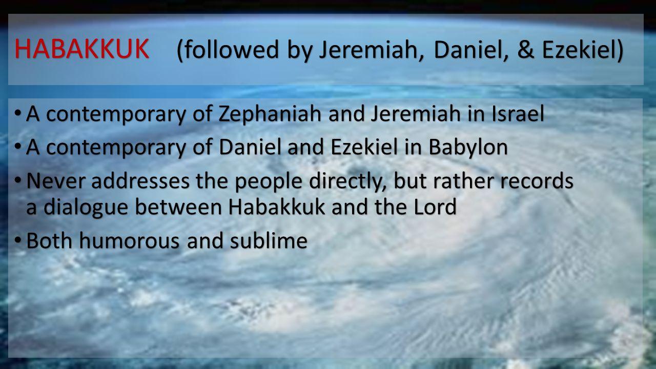 HABAKKUK (followed by Jeremiah, Daniel, & Ezekiel)