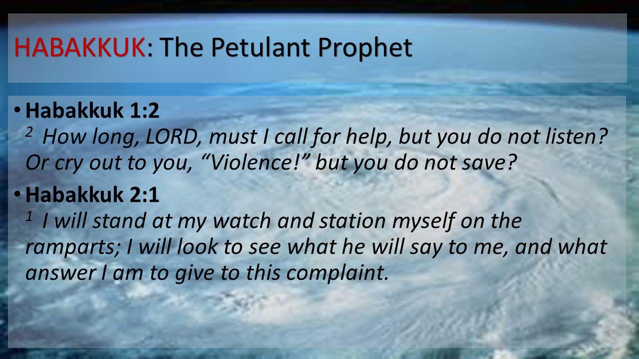 HABAKKUK: The Petulant Prophet