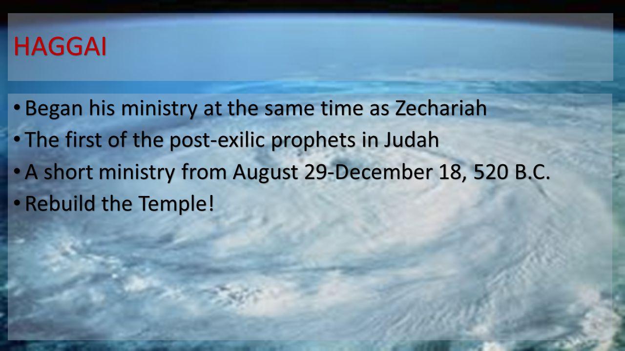 HAGGAI Began his ministry at the same time as Zechariah