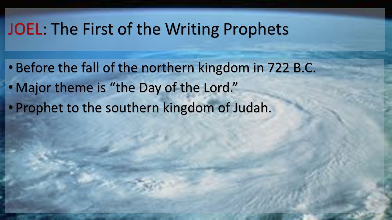 JOEL: The First of the Writing Prophets