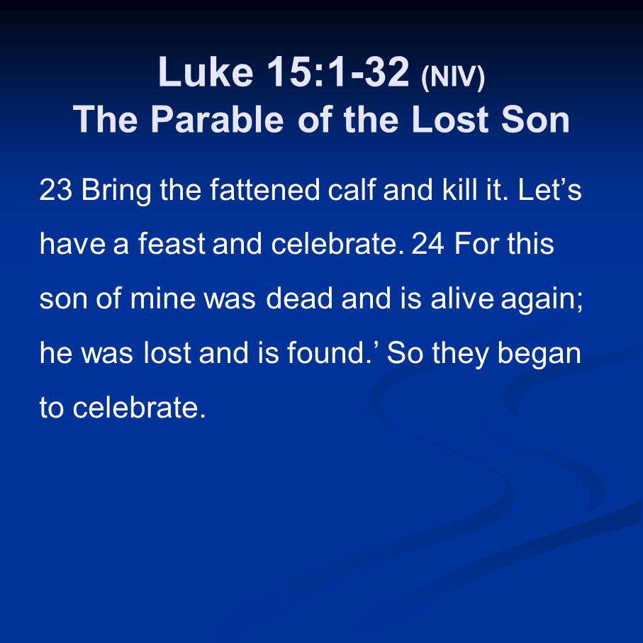 Luke 15:1-32 (NIV) The Parable of the Lost Son