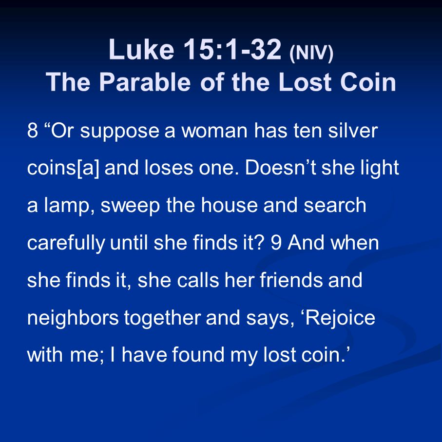 Luke 15:1-32 (NIV) The Parable of the Lost Coin