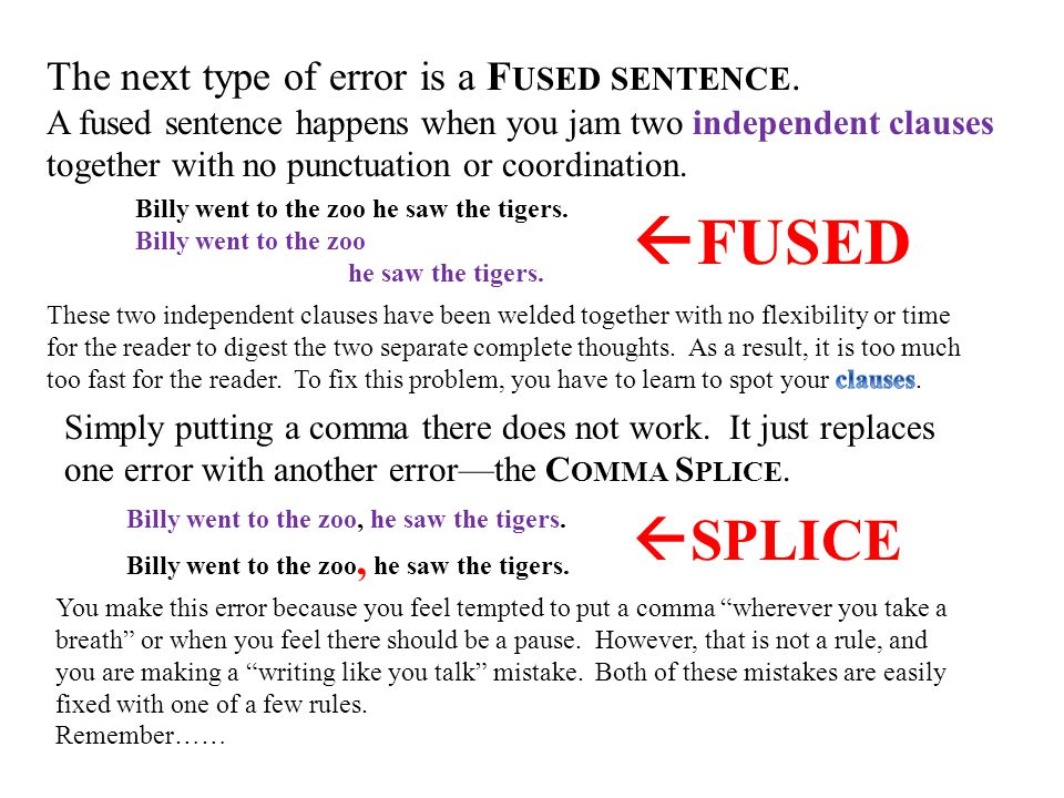 FUSED SPLICE The next type of error is a Fused sentence.