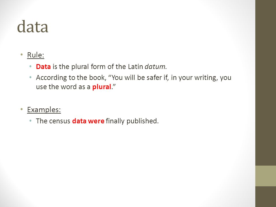 data Rule: Examples: Data is the plural form of the Latin datum.
