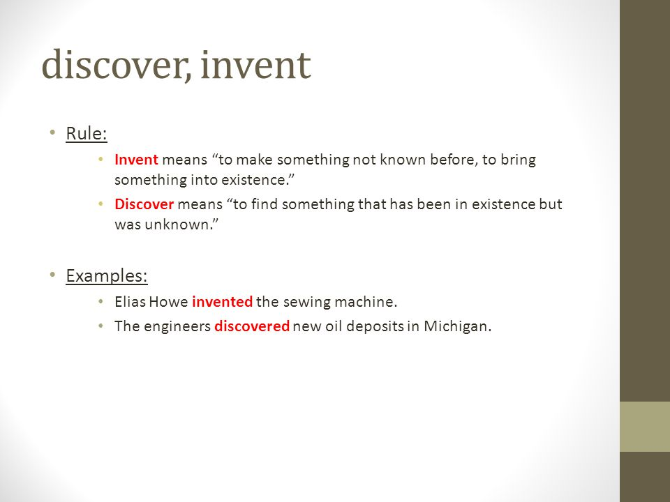 discover, invent Rule: Examples:
