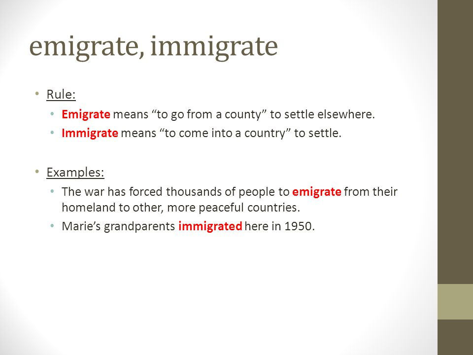 emigrate, immigrate Rule: Examples: