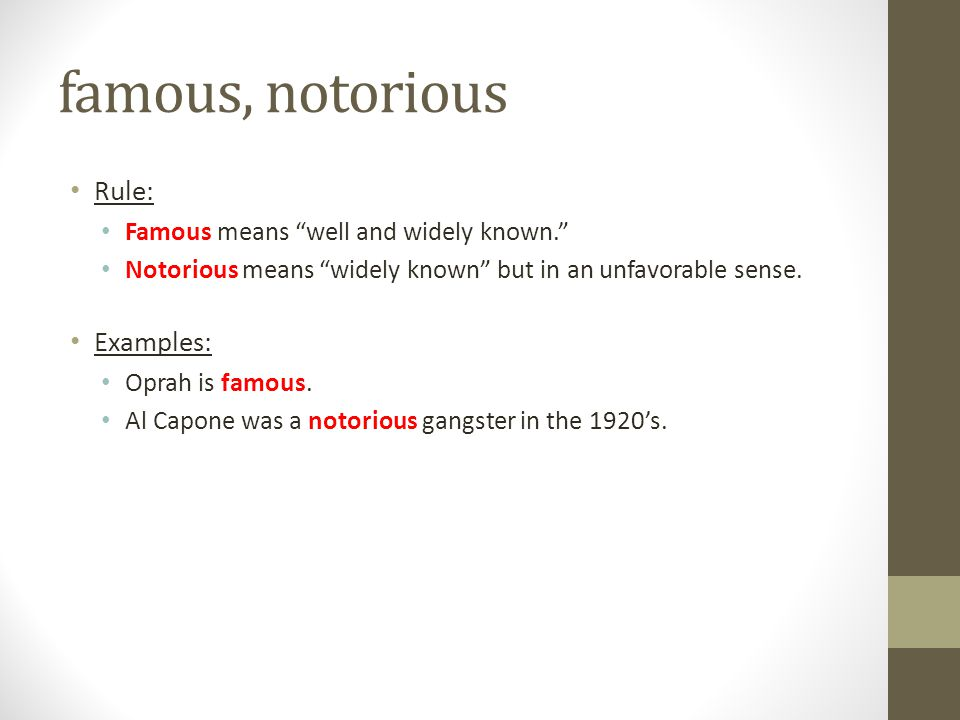 famous, notorious Rule: Examples: