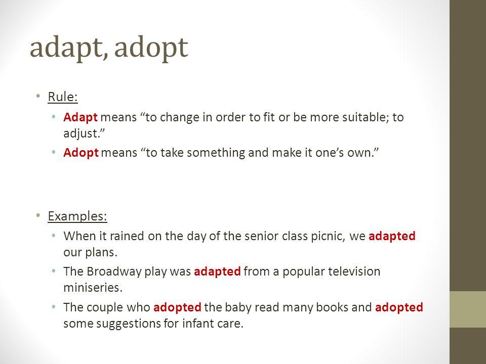 adapt, adopt Rule: Examples: