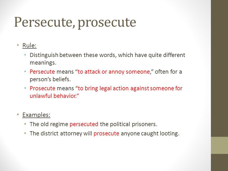 Persecute, prosecute Rule: Examples: