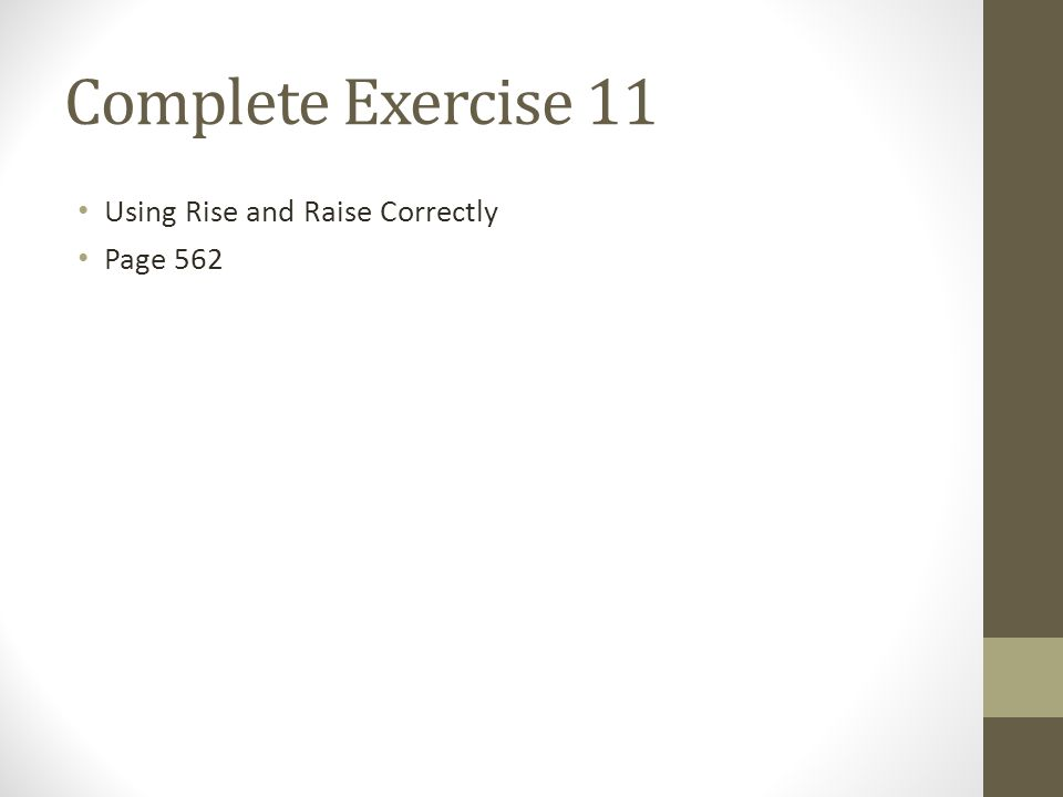 Complete Exercise 11 Using Rise and Raise Correctly Page 562