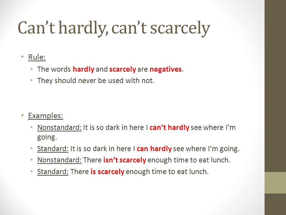 Can't hardly, can't scarcely