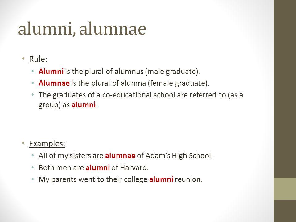 alumni, alumnae Rule: Examples: