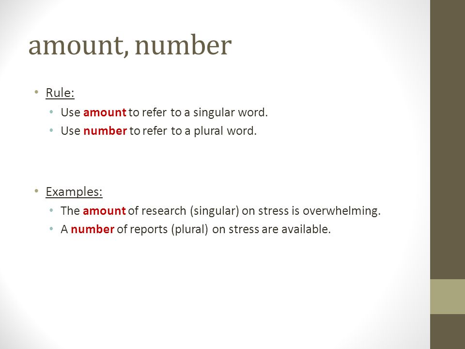 amount, number Rule: Examples: Use amount to refer to a singular word.