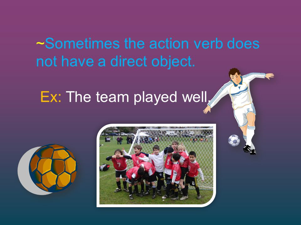 ~Sometimes the action verb does not have a direct object