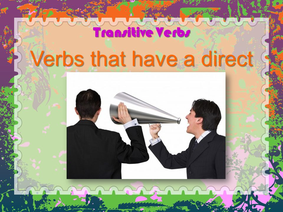 Verbs that have a direct object.