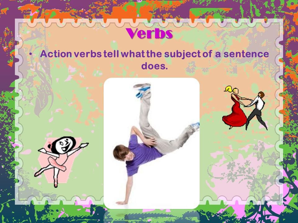 Action verbs tell what the subject of a sentence does.