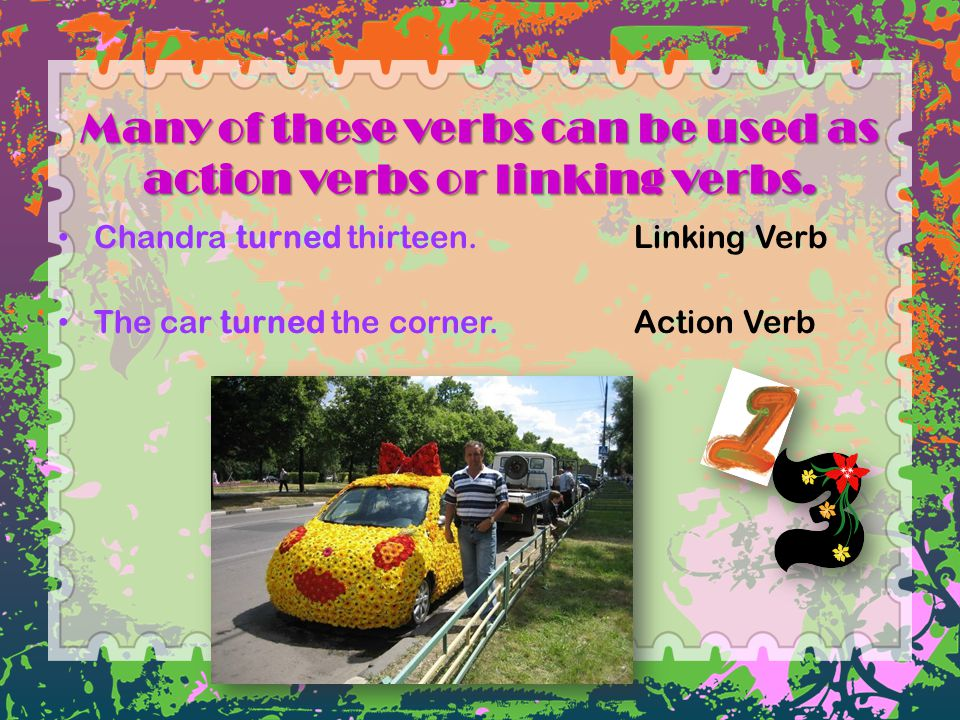 Many of these verbs can be used as action verbs or linking verbs.