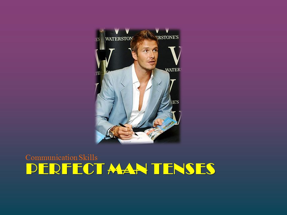 Communication Skills PERFECT Man TENSES