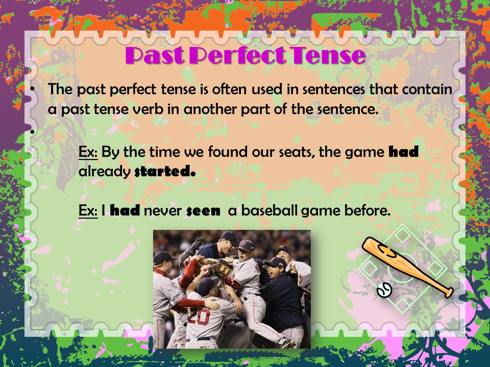 Past Perfect Tense The past perfect tense is often used in sentences that contain a past tense verb in another part of the sentence.