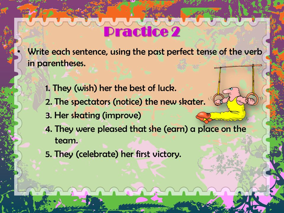 Practice 2 Write each sentence, using the past perfect tense of the verb in parentheses. 1. They (wish) her the best of luck.