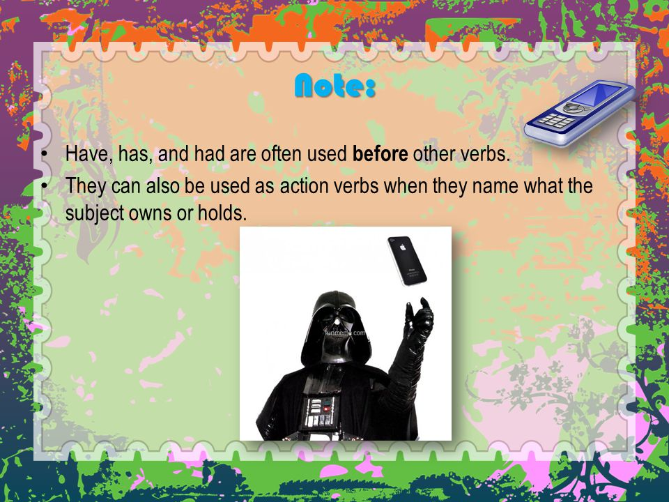 Note: Have, has, and had are often used before other verbs.