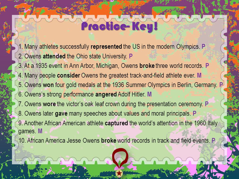 Practice- Key! 1. Many athletes successfully represented the US in the modern Olympics. P. 2. Owens attended the Ohio state University. P.