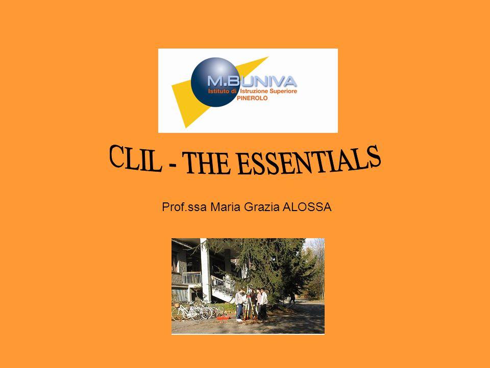 CLIL - THE ESSENTIALS Prof.ssa Maria Grazia ALOSSA