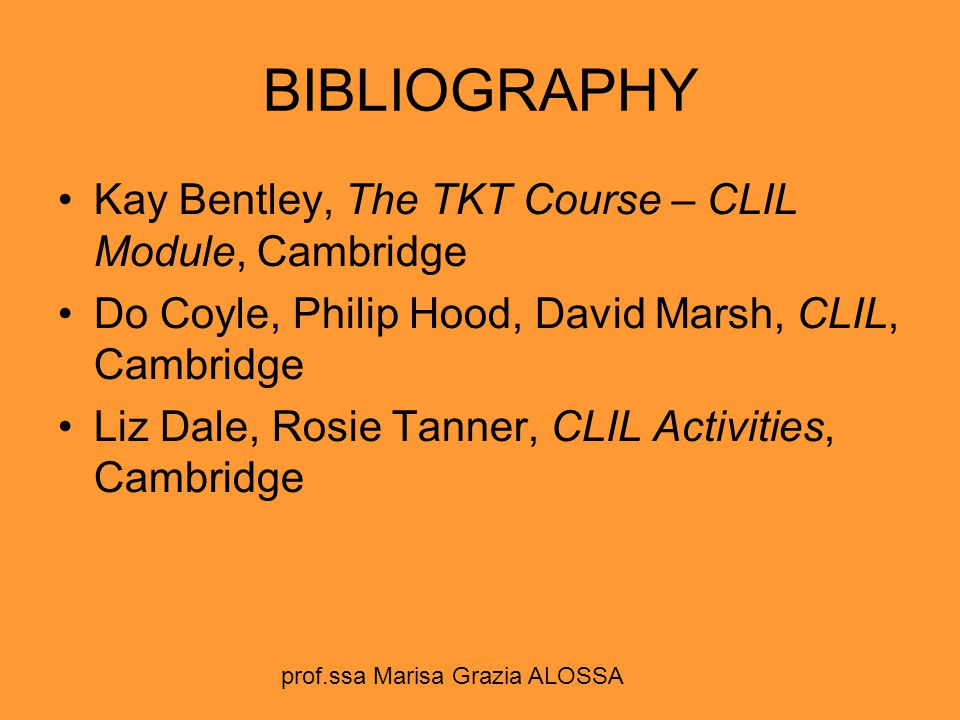 BIBLIOGRAPHY Kay Bentley, The TKT Course – CLIL Module, Cambridge