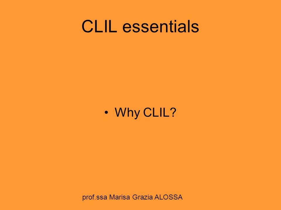CLIL essentials Why CLIL prof.ssa Marisa Grazia ALOSSA