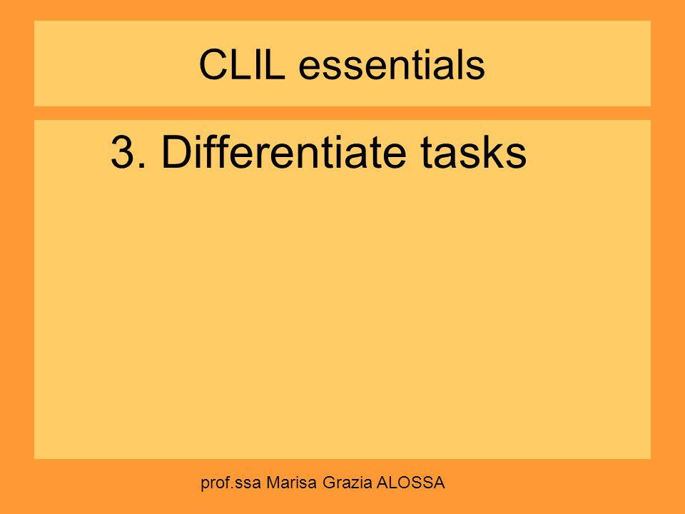 CLIL essentials 3. Differentiate tasks prof.ssa Marisa Grazia ALOSSA