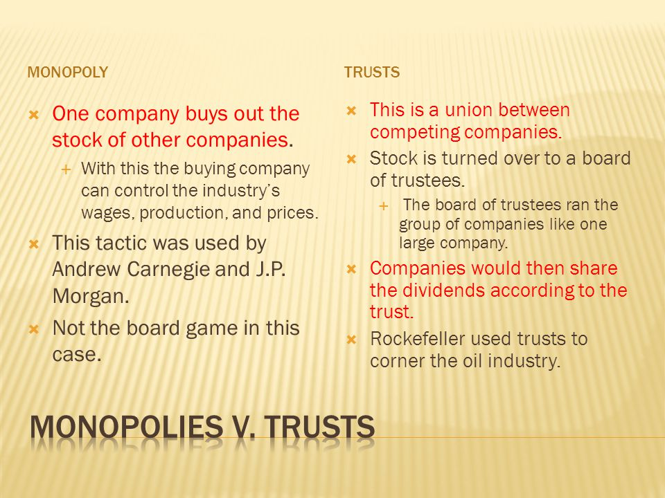 Monopoly trusts. One company buys out the stock of other companies.