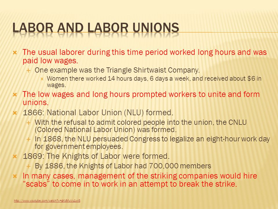 Labor and Labor unions The usual laborer during this time period worked long hours and was paid low wages.