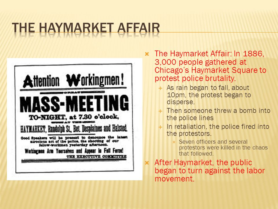 The haymarket Affair The Haymarket Affair: In 1886, 3,000 people gathered at Chicago's Haymarket Square to protest police brutality.