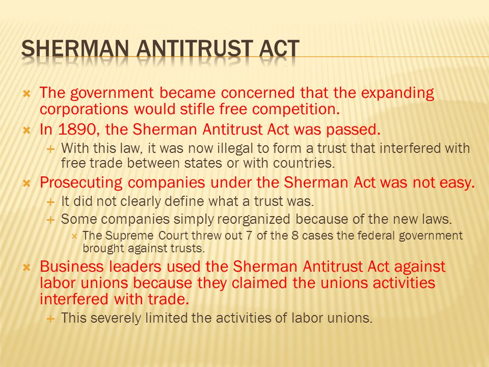 Sherman Antitrust Act The government became concerned that the expanding corporations would stifle free competition.