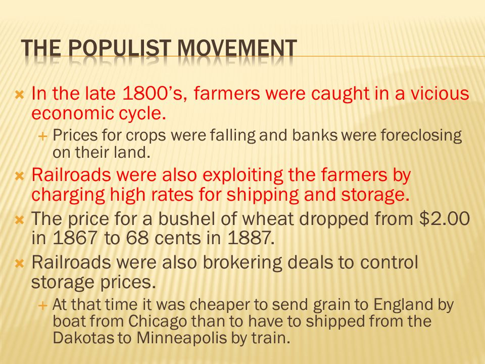 The populist movement In the late 1800's, farmers were caught in a vicious economic cycle.