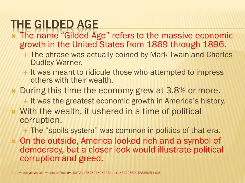 The Gilded Age The name Gilded Age refers to the massive economic growth in the United States from 1869 through 1896.