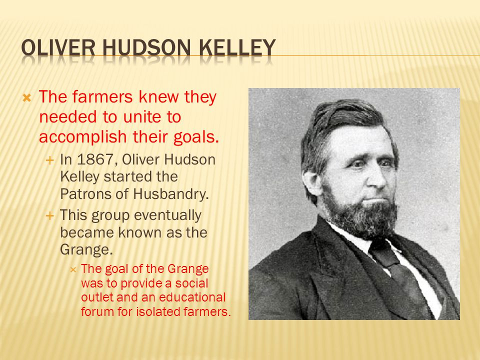 Oliver hudson kelley The farmers knew they needed to unite to accomplish their goals.