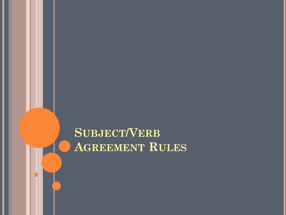 Subject/Verb Agreement Rules