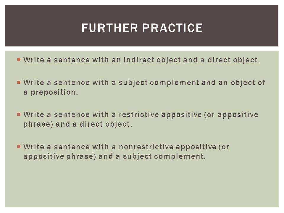 Further Practice Write a sentence with an indirect object and a direct object.