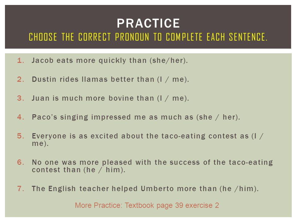 Practice Choose the correct pronoun to complete each sentence.