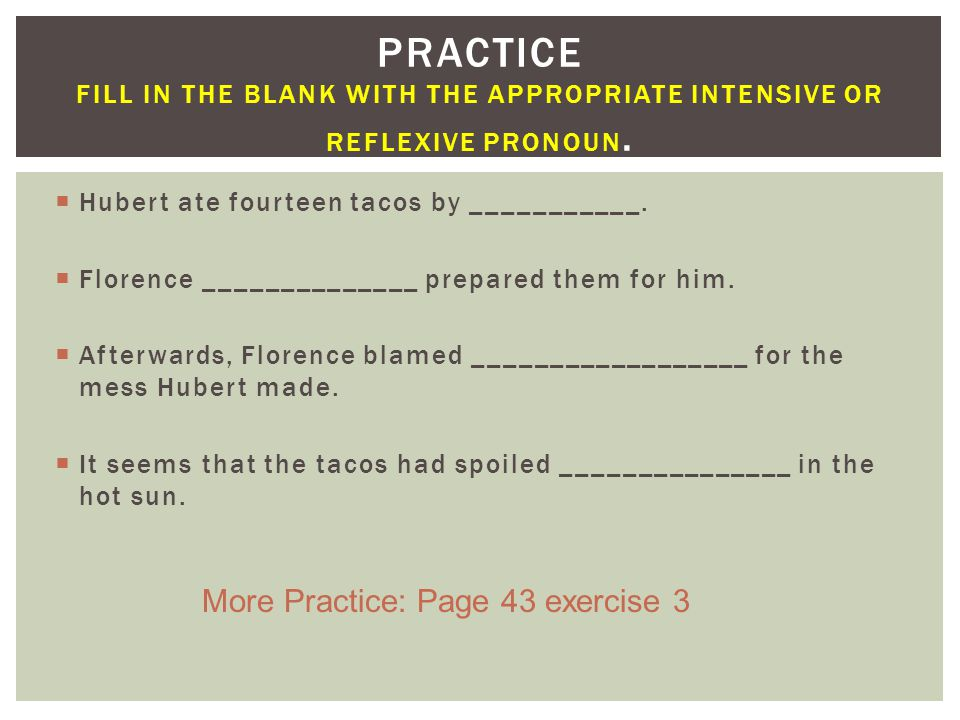 Practice Fill in the blank with the appropriate intensive or reflexive pronoun.