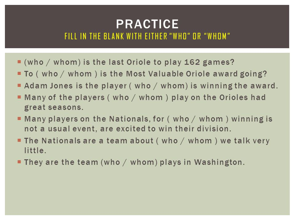 Practice Fill in the blank with either who or whom