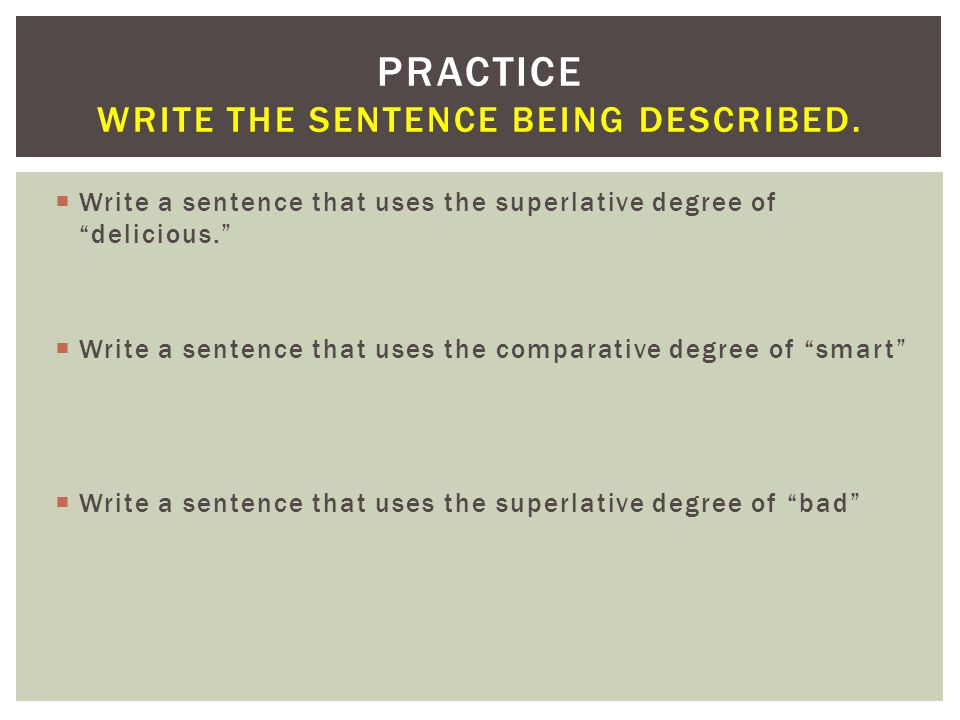 Practice Write the sentence being described.