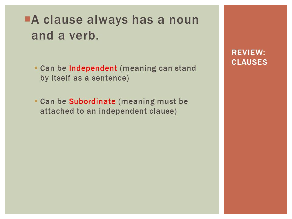 A clause always has a noun and a verb.