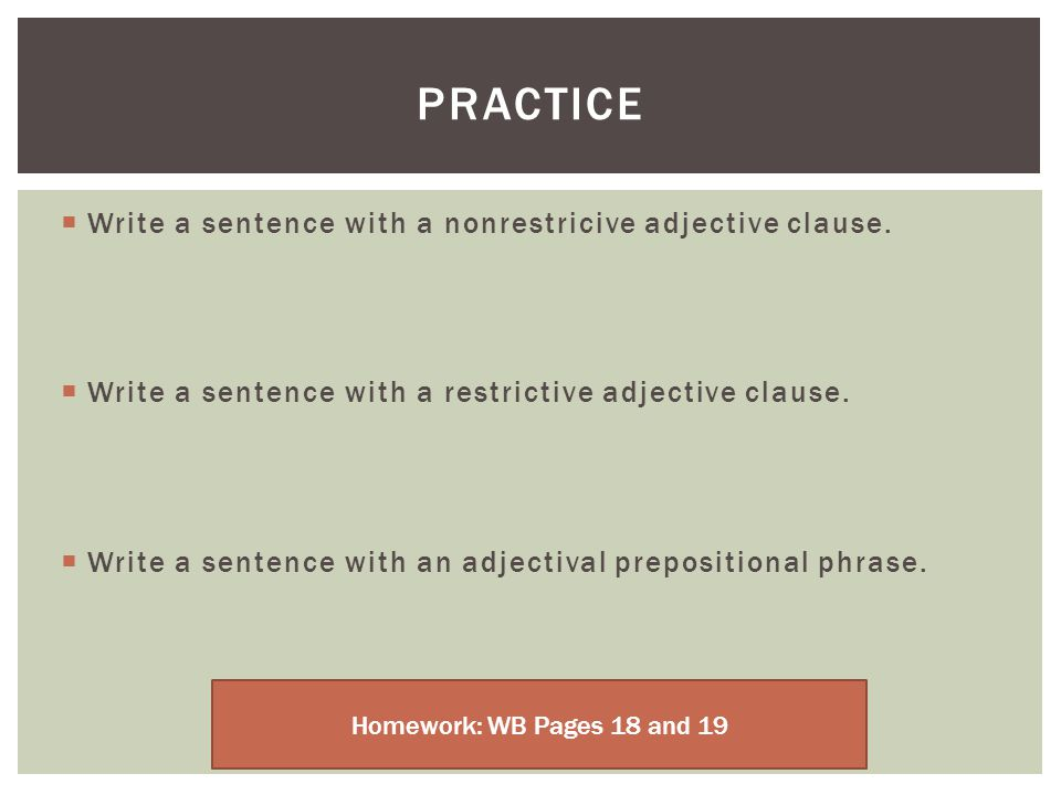 Practice Write a sentence with a nonrestricive adjective clause.