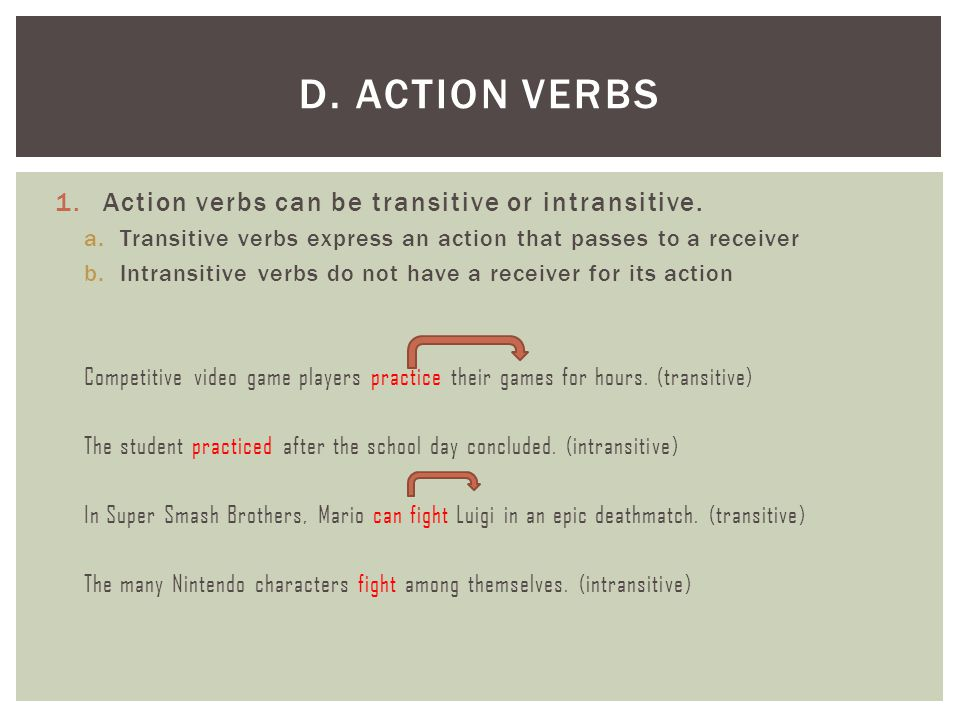 D. Action Verbs Action verbs can be transitive or intransitive.
