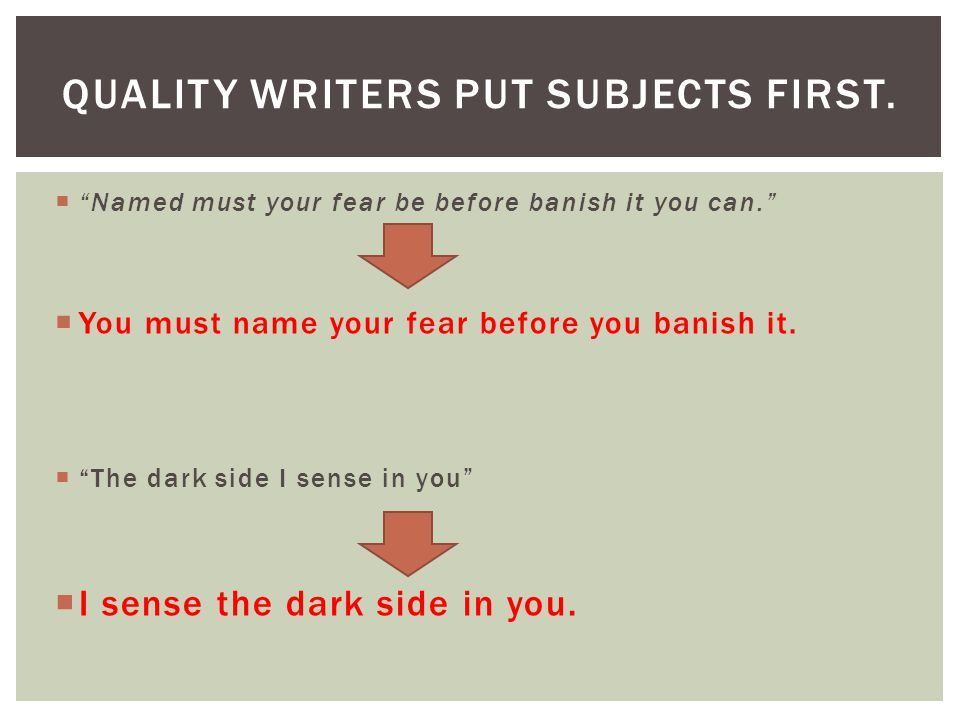Quality writers put subjects first.